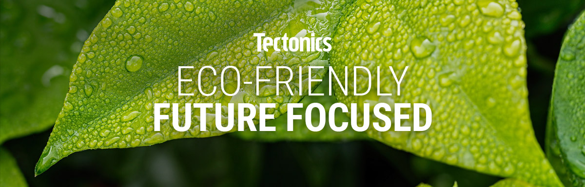 Tectonics Eco Friendly, Future Focused Sustainable Manufacturing